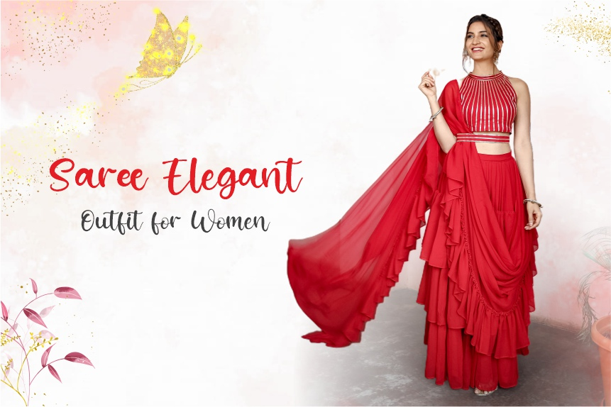Sarees – The Most Elegant Outfit for Women